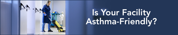 Is Your Facility Asthma-Friendly?